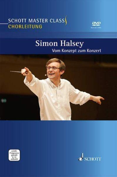 Schott Master Class Chorleitung: Simon Halsey - Vom Konzept Zum Konzert