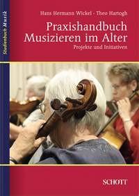 Hartogh, Theo + Wickel, Hans Hermann: Praxishandbuch Musizieren im Alter