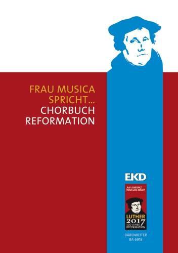 Evangelische Kirche  (Hrsg.): Frau Musica spricht... Chorbuch Reformation