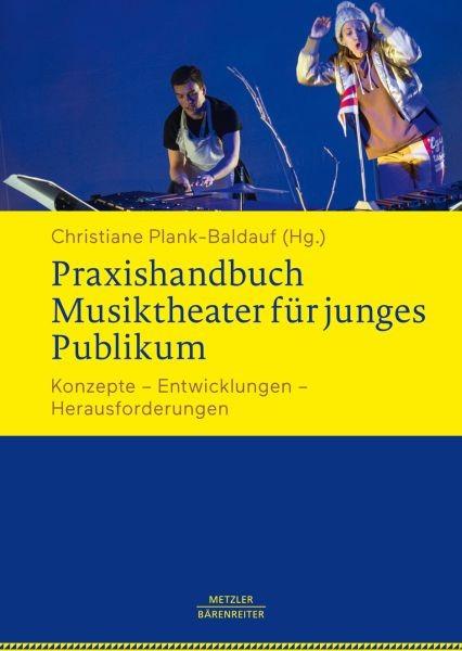 Plank-Baldauf, Christiane (Hrsg.): Praxishandbuch Musiktheater für junges Publikum