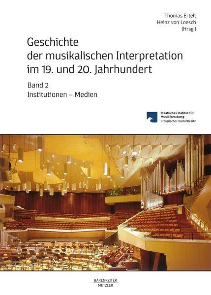 Ertelt, Thomas / Loesch, Heinz von: Geschichte der musikalischen Interpretation im 19. und 20. Jahrhundert