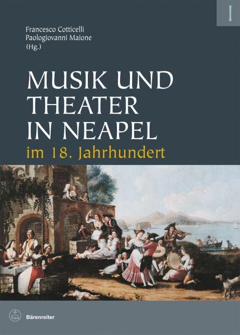 Cotticelli, Francesco+Maione, Paologiovanni: Musik und Theater in Neapel im 18. Jahrhundert