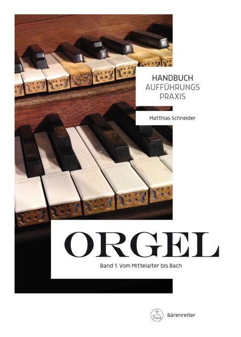 Schneider Matthias: Handbuch Aufführungspraxis Orgel- Band 1