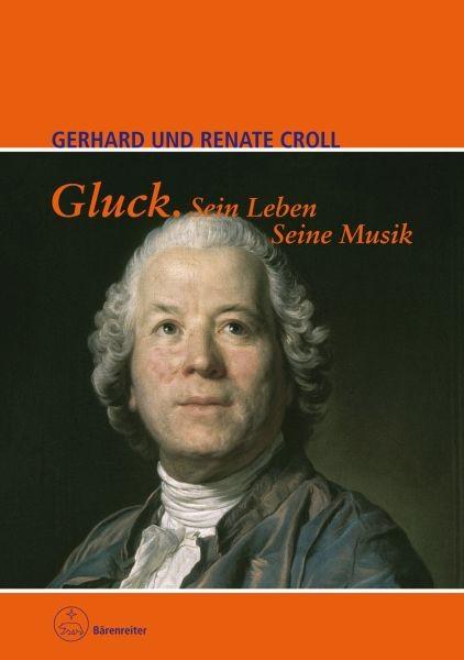 Croll, Gerhard / Croll, Renate: Gluck. Sein Leben. Seine Musik