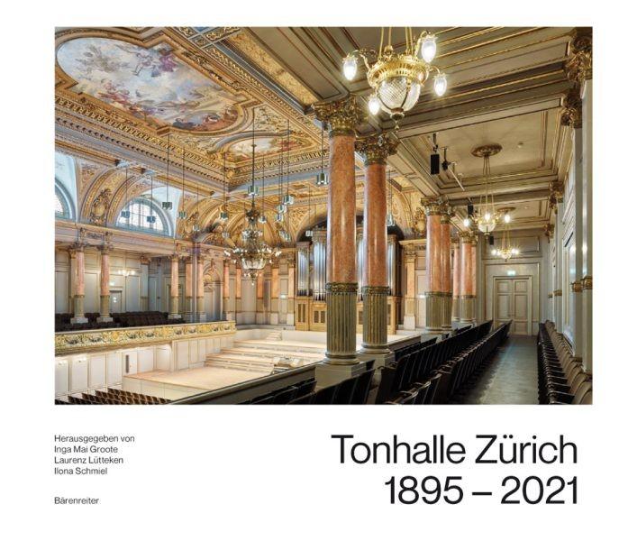 Groote, Inga Mai u.a. (Hrsg.): Tonhalle Zürich 1895-2021