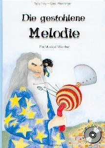 Frey, Toby /Pfenninger, Carol: Die gestohlene Melodie - Bilderbuch + CD