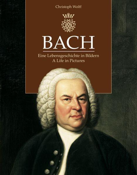 Wolff, Christoph  (Hrsg.): Bach. Eine Lebensgeschichte in Bildern