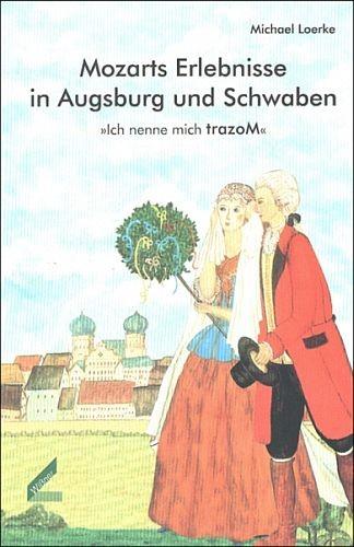 Loerke, Michael: Mozarts Erlebnisse in Augsburg und Schwaben
