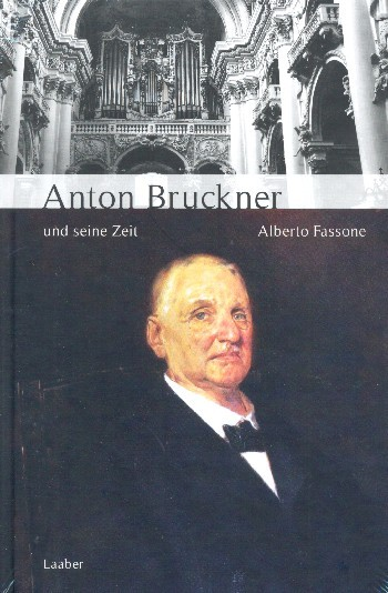 Fassone Alberto: Anton Bruckner und seine Zeit