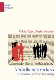 Kaden, Christian & Mackensen, Karsten (hg.): Soziale Horizonte von Musik