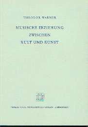 Warner, Theodor: Musische Erziehung zwischen Kult und Kunst