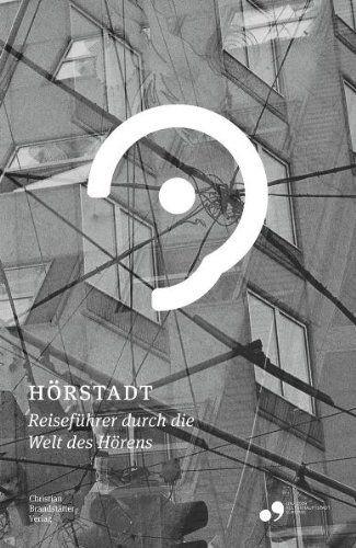 Androsch, Peter + Sedmak, Florian: Hörstadt: Ein Reiseführer durch die Welt des Hörens