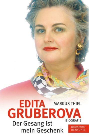 """Thiel, Markus: Edita Gruberova. """"Der Gesang ist mein Geschenk"""