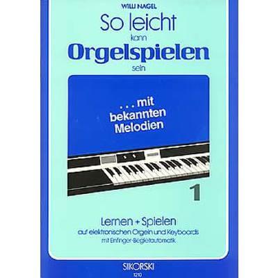 Nagel, Willi: So leicht kann Orgelspielen sein