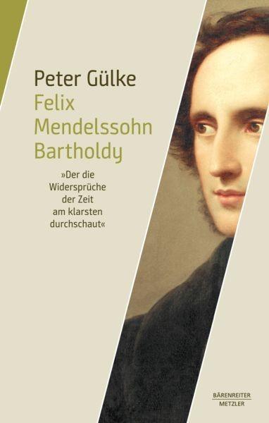 Gülke, Peter: Felix Mendelssohn Bartholdy