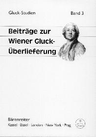 Gluck Studien Bd. 3: Beiträge zur Wiener Gluck-Überlieferung