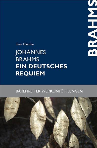 Hiemke, Sven: Johannes Brahms - ein deutsches Requiem