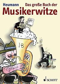 Heumann, Hans-Günter & Monika: Das große Buch der Musikerwitze