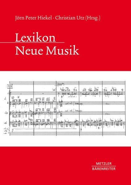 Hiekel, Jörn Peter / Utz, Christian: Lexikon Neue Musik