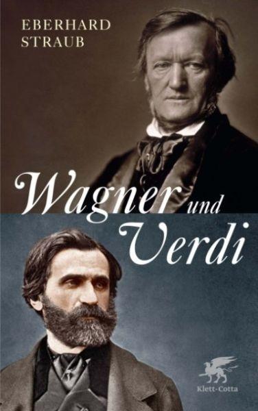 Straub, Eberhard: Wagner und Verdi