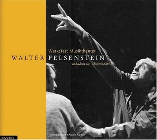Kohl, Clemens ; Raphael, Aksinia (hrsg.): Werkstatt Musiktheater - Walter Felsenstein