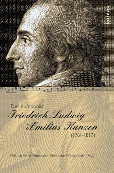 Wald-Fuhrmann, M. + Wiesenfeldt, Chr.: Der Komponist Friedrich Ludwig Aemilius Kunzen (1761-1817)