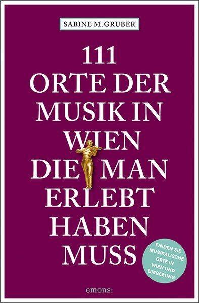 Gruber, Sabine M.: 111 Orte der Musik in Wien, die man erlebt haben muss