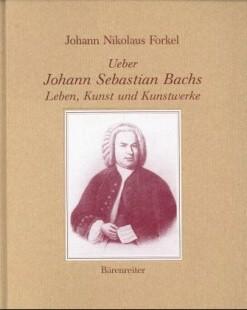 Forkel, Johann Nikolaus: Ueber Johann Sebastian Bachs Leben, Kunst und Kunstwerk