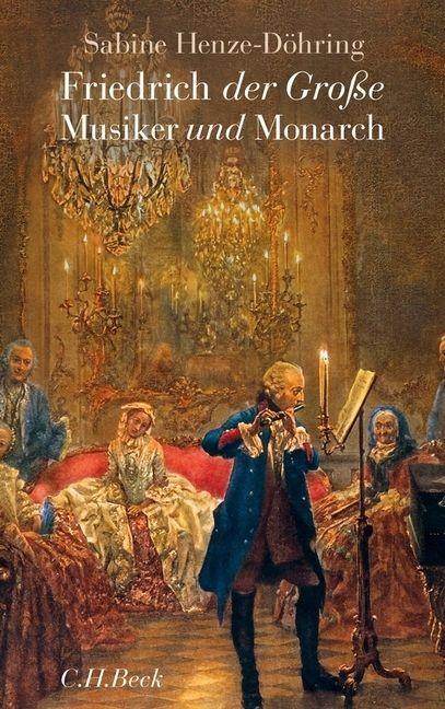 Henze-Döhring, Sabine: Friedrich der Große - Musiker und Monarch