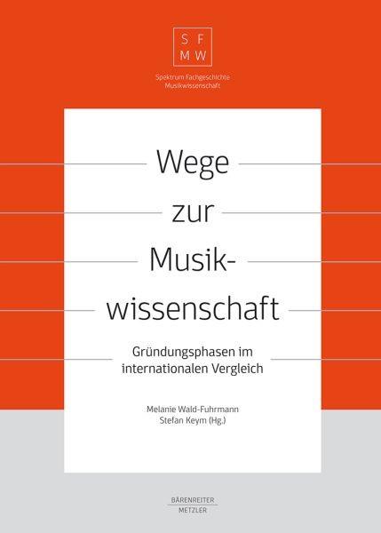 Wald-Fuhrmann, Melanie + Keym, Stefan(Hrsg.): Wege zur Musikwissenschaft