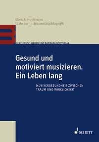 Borovnjak, Barbara + Kruse-Weber, Silke: Gesund und motiviert musizieren. Ein Leben lang