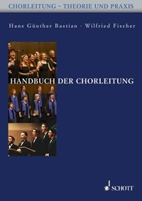 Bastian, Hans Günther & Fischer, Wilfried: Handbuch der Chorleitung