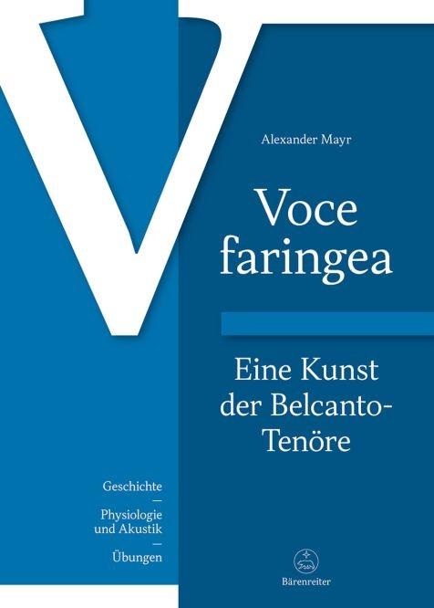 Mayr, Alexander: Voce faringea: Eine Kunst der Belcanto-Tenöre