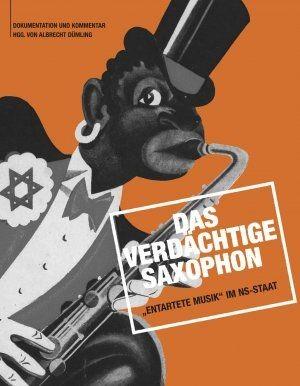 Dümling, Albrecht: Das verdächtige Saxophon - Entartete Musik im NS-Staat