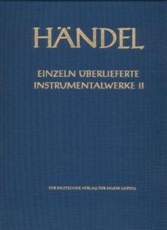 Händel, Georg Friedrich (1685-1759): Einzeln überlieferte Instrumentalwerke II
