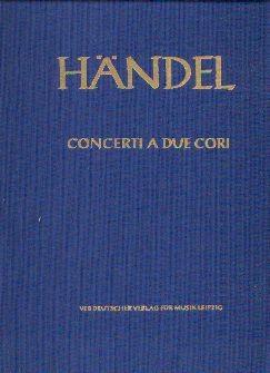 Händel, Georg Friedrich (1685-1759): Concerti a due cori