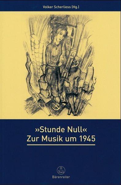 Scherliess, Volker: Stunde Null - zur Musik um 1945