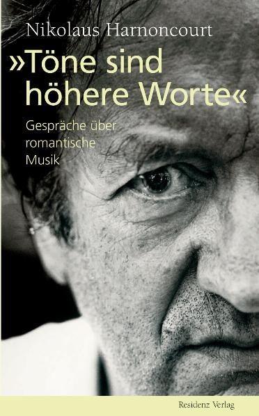 Harnoncourt, Nikolaus: Töne sind höhere Worte - Gespräche über romantische Musik