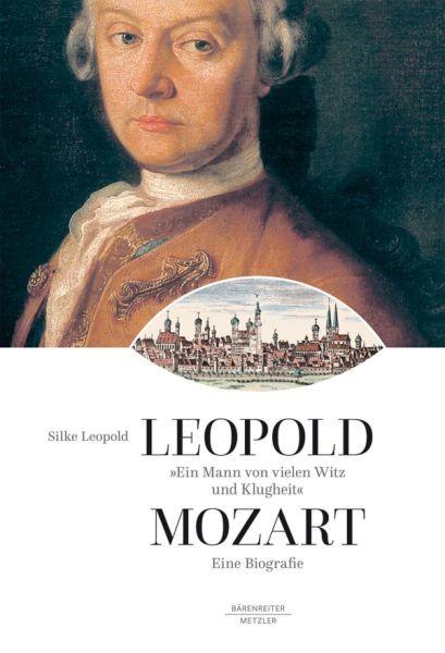 """Leopold, Silke: Ein Mann von vielen Witz und Klugheit"""". Leopold Mozart"""