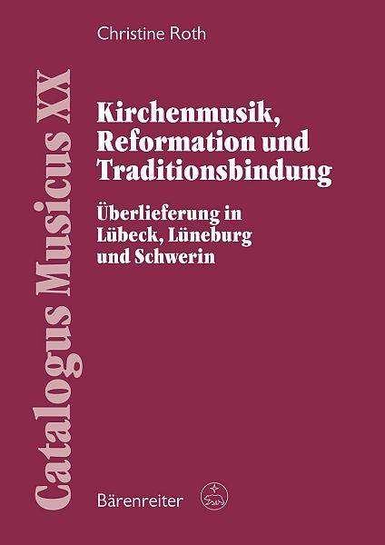 Roth, Christine: Kirchenmusik, Reformation und Traditionsbindung