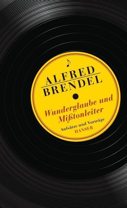 Brendel, Alfred: Wunderglaube und Mißtonleiter