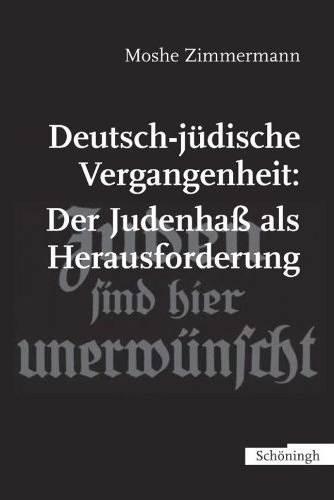 Zimmermann, Moshe: Deutsch-jüdische Vergangenheit: Der Judenhaß als Herausforderung