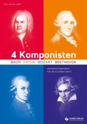 Lugert, Wulf Dieter: 4 Komponisten: Bach, Haydn, Mozart und Beethoven