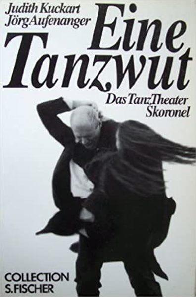 Judith Kuckart Jörg Aufenanger: Eine Tanzwut: Das TanzTheater Skoronel