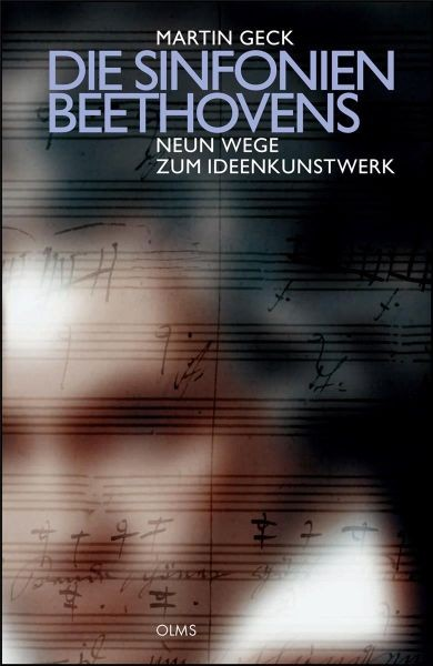 Geck, Martin: Die Sinfonien Beethovens - Neun Wege zum Ideenkunstwerk