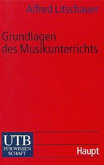 Litschauer, Alfred: Grundlagen des Musikunterrichts