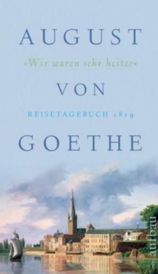 Goethe, August von: Wir waren sehr heiter
