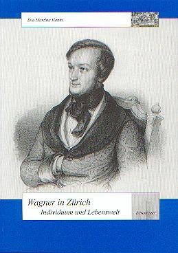 Hanke, Eva Martina: Wagner in Zürich - Individuum und Lebenswelt