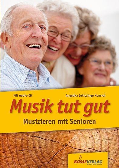 Jekic, Angelika / Henrich, Inge: Musik tut gut - Musizieren mit Senioren