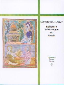 Richter, Christoph: Religiöse Erfahrungen mit Musik - mit CD